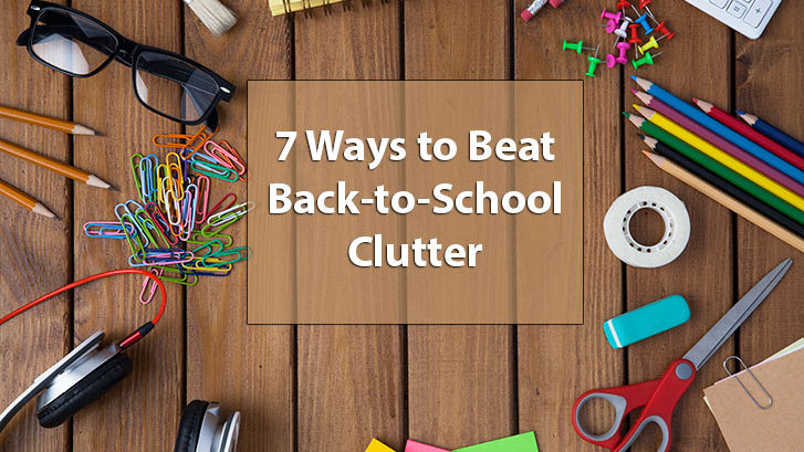 7 Ways to Beat Back-to-School Clutter