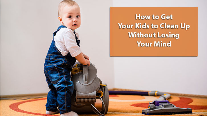 How To Get Your Kids To Clean Up Without Losing Your Mind